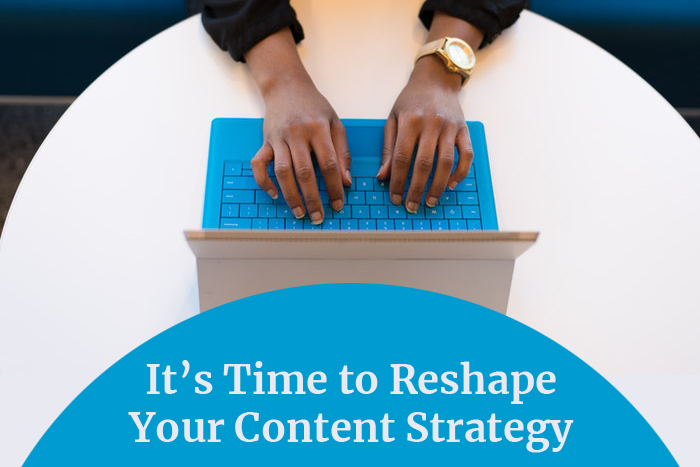 It's Time to Reshape Your Content Strategy